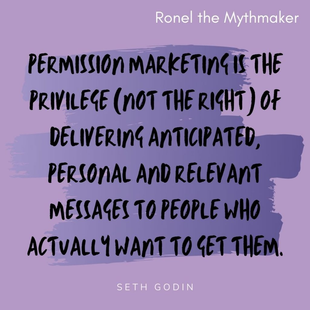 permission marketing is the privilege not the right of delivering anticipated personal and relevant messages to people who actually want to get them seth godin