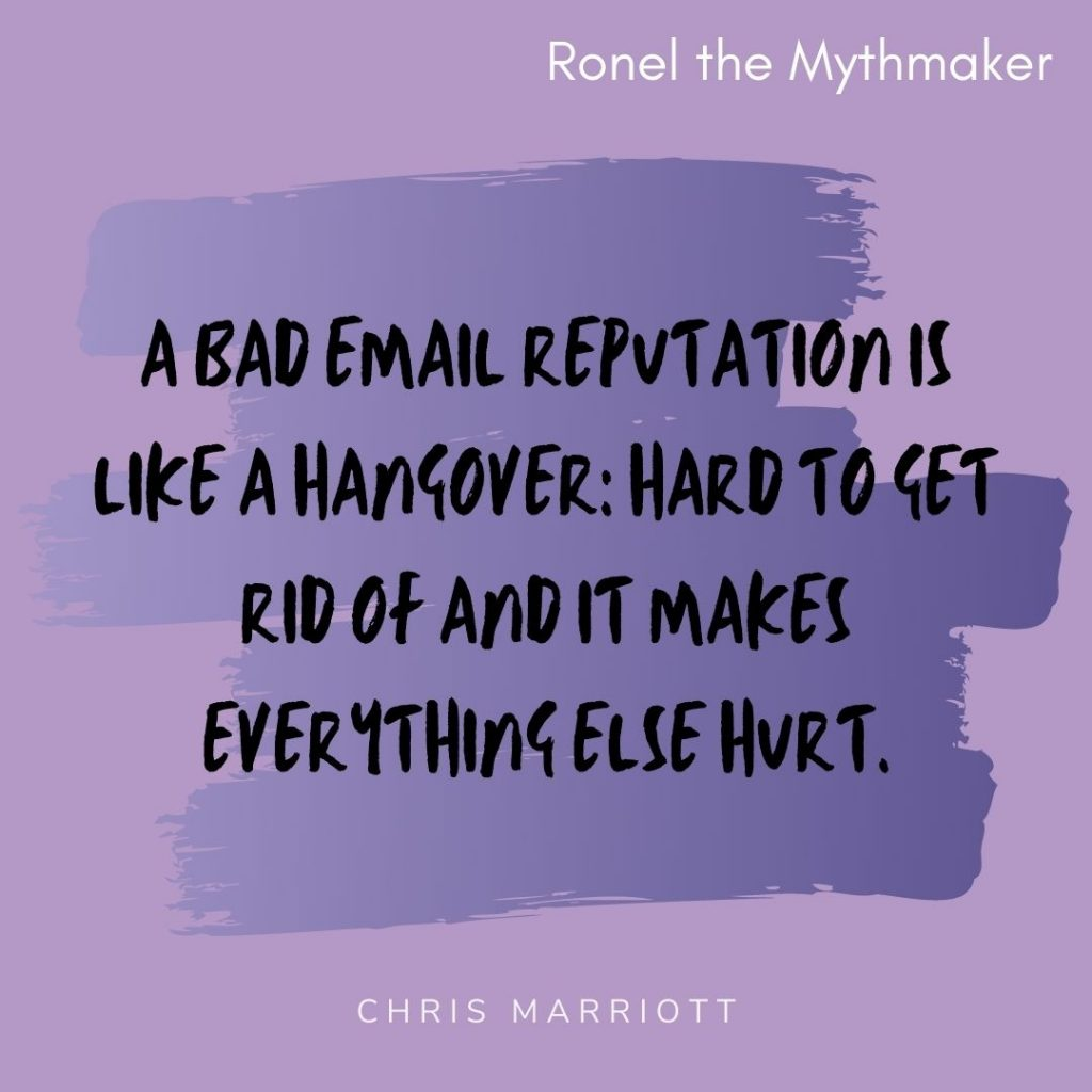a bad email reputation is like a hangover hard to get rid of and it makes everything else hurt chris marriott