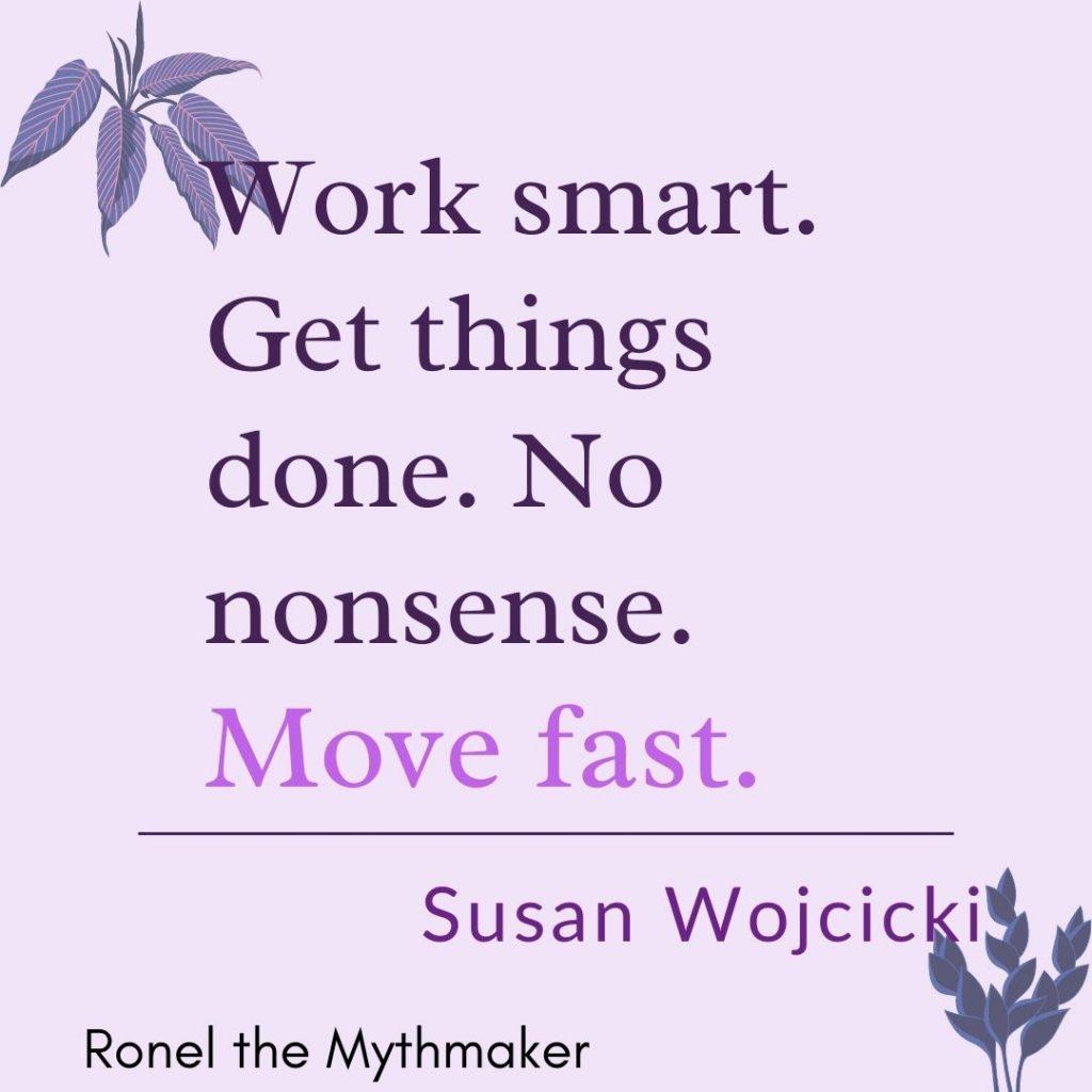work smart get things done no nonsense move fast Susan Wojcicki