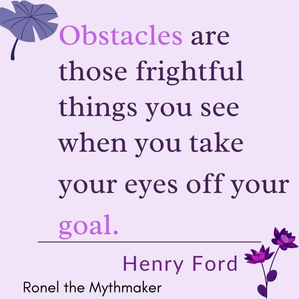 obstacles are those frightful things you see when you take your eyes off your goal henry ford
